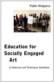 Education for Socially Engaged Art : A Materials and Techniques Handbook - Helguera, Pablo