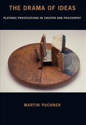 Drama of Ideas : Platonic Provocations in Theater and Philosophy - Puchner, Martin