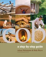 Building with Cob : A Step-by-step Guide - Weismann, Adam