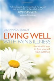 Living Well with Pain and Illness : The Mindful Way to Free Yourself from Suffering - Burch, Vidyamala