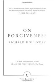 On Forgiveness: How Can We Forgive the Unforgivable? (Canons) - Holloway, Richard