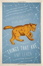 Things That Are : Encounters with Plants, Stars and Animals - Leach, Amy