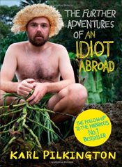 Further Adventures of An Idiot Abroad - Pilkington, Karl