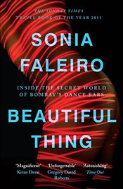 Beautiful Thing: Inside the Secret World of Bombays Dance Bars - Faleiro, Sonia