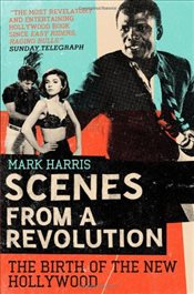 Scenes From A Revolution: The Birth of the New Hollywood - Harris, Mark