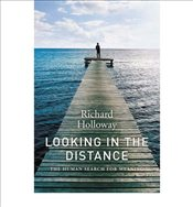 Looking in the Distance The Human Search for Meaning by Holloway, Richard ( Author ) ON Aug-11-2005, - Holloway, Richard