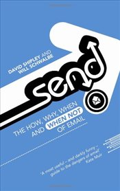 Send: The How, Why, When - and When Not - of Email - Schwalbe, Will