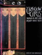 Glasgow Girls: Women in Art and Design, 1880-1920 - Burkhauser, Jude