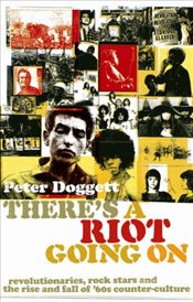 Theres A Riot Going On: Revolutionaries, Rock Stars, and the Rise and Fall of 60s Counter-Culture - Doggett, Peter