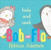 Bob and Flo: Hide and Seek - Ashdown, Rebecca