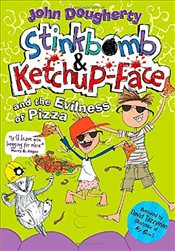 Stinkbomb and Ketchup-Face and the Evilness of Pizza - Dougherty, John