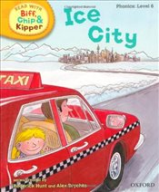 Oxford Reading Tree Read With Biff, Chip, and Kipper: Phonics: Level 6: Ice City (Ort) - Hunt, Mr Roderick