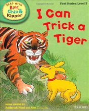 Oxford Reading Tree Read With Biff, Chip, and Kipper: First Stories: Level 3: I Can Trick a Tiger (R - Hunt, Mr Roderick