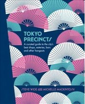 Tokyo Precincts : A Curated Guide to the Citys Best Shops, Eateries, Bars and Other Hangouts - Wide, Steve