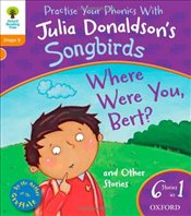 Oxford Reading Tree Songbirds: Level 6: Where Were You Bert and Other Stories - Donaldson, Julia