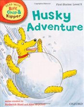 Oxford Reading Tree Read With Biff, Chip, and Kipper: First Stories: Level 5: Husky Adventure (Read  - Hunt, Mr Roderick