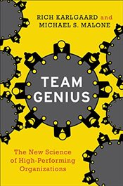 Team Genius: The New Science of High-Performing Organizations - Karlgaard, Rich