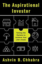Aspirational Investor: Taming the Markets to Achieve Your Lifes Goals - Chhabra, Ashvin B.