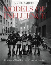 Models of Influence : 50 Women Who Reset the Course of Fashion - Barker, Nigel