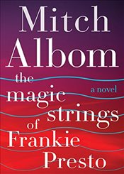 Magic Strings of Frankie Presto - Albom, Mitch