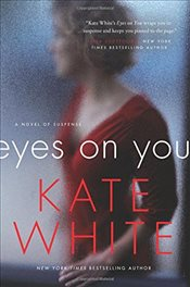 Eyes on You: A Novel of Suspense - White, Kate