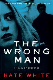 Wrong Man: A Novel of Suspense - White, Kate
