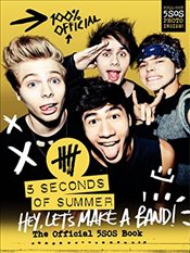 Hey, Lets Make a Band!: The Official 5SOS Book - Summer, 5 Seconds of