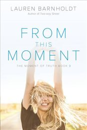 From This Moment (Moment of Truth) - Barnholdt, Lauren