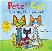Pete the Cat : Rock On, Mom and Dad! - Dean, James