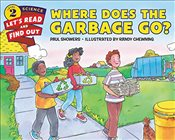 Where Does the Garbage Go? (Lets-Read-and-Find-Out Science 2) - Showers, Paul
