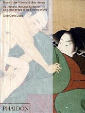 Poem of the Pillow and other stories: by Utamaro, Hokusai, Kuniyoshi and other artists of the Floati - Calza, Gian Carlo