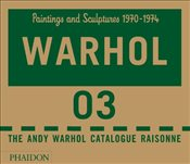 Andy Warhol Catalogue Raisonné, Paintings and Sculptures 1970-1974: 3 (Andy Warhol Catalogue Raisonn - The Andy Warhol Foundation