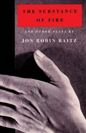 """The Substance of Fire - Baitz, Jon Robin"