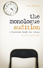 Monologue Audition: A Practical Guide for Actors - Kohlhaas, Karen