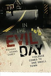 In the Evil Day:Violence Comes to One Small Town - Carey, Richard Adams