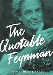 Quotable Feynman - Feynman, Richard P.
