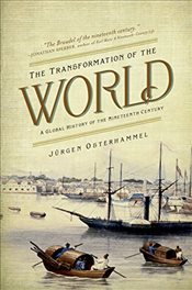 Transformation of the World : A Global History of the Nineteenth Century - Osterhammel, Jürgen