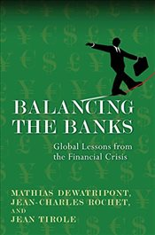 Balancing the Banks : Global Lessons from the Financial Crisis - Dewatripont, Mathias