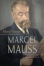 Marcel Mauss: A Biography - Fournier, Marcel