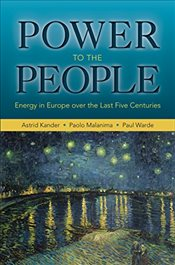 Power to the People: Energy in Europe over the Last Five Centuries (The Princeton Economic History o - Kander, Astrid