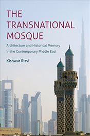 Transnational Mosque: Architecture and Historical Memory in the Contemporary Middle East (Islamic Ci - Rizvi, Kishwar