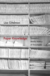 Paper Knowledge: Toward a Media History of Documents (Sign, Storage, Transmission) - Gitelman, Lisa