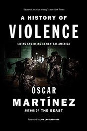 History of Violence : Living and Dying in Central America - Martinez, Oscar