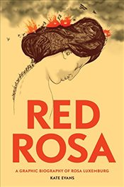 Red Rosa : A Graphic Biography of Rosa Luxemburg - Evans, Kate