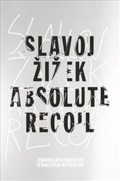 Absolute Recoil : Towards A New Foundation of Dialectical Materialism - Zizek, Slavoj