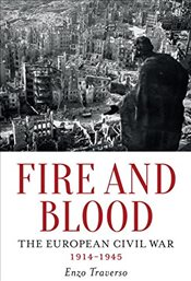 Fire and Blood : The European Civil War (1914-1945) - Traverso, Enzo
