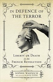 In Defence of the Terror : Liberty or Death in the French Revolution - Wahnich, Sophie
