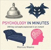 Psychology in Minutes : 200 Key Concepts Explained in an Instant - Weeks, Marcus