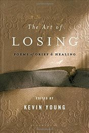 Art of Losing : Poems of Grief and Healing - Young, Kevin