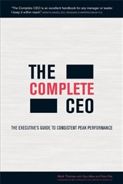 Complete CEO : The Executives Guide to Consistent Peak Performance - Thomas, Mark